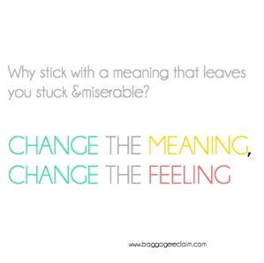 """From a great blog called """"Baggage Reclaim"""", check it out: http://www.baggagereclaim.co.uk/change-the-meaning-change-the-feeling/"""
